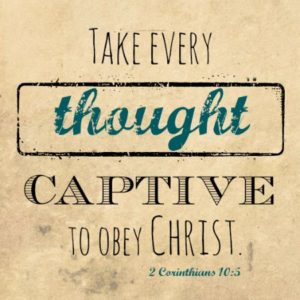 Captive-Taking Control of our Thought Life